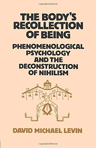 9780710204783: The Body's Recollection of Being: Phenomenological Psychology and the Deconstruction of Nihilism
