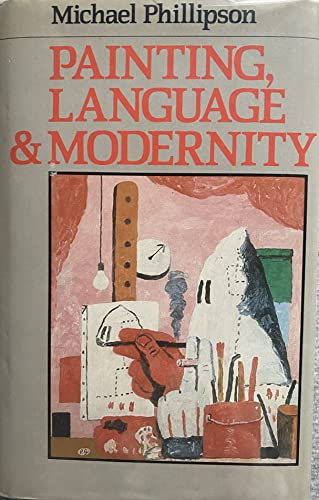 Painting, Language and Modernity: Phillipson, Michael