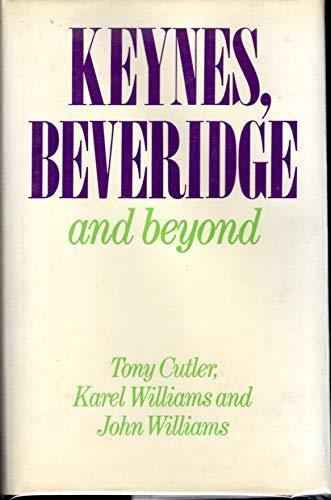 Keynes, Beveridge and Beyond: Cutler, Tony; Williams, Karel; Williams, John