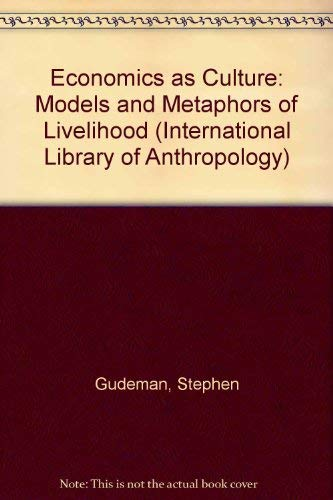 9780710205605: Economics As Culture: Models and Metaphors of Livelihood (International Library of Sociology)
