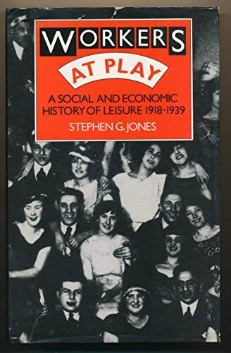 Workers at Play: Social and Economic History: Jones, Stephen G