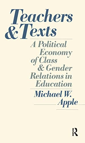 9780710207746: Teachers and Texts: A Political Economy of Class and Gender Relations in Education