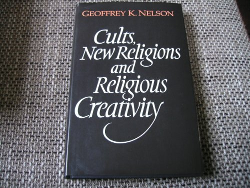 Cults, New Religions and Religious Creativity: Nelson Geoffrey K
