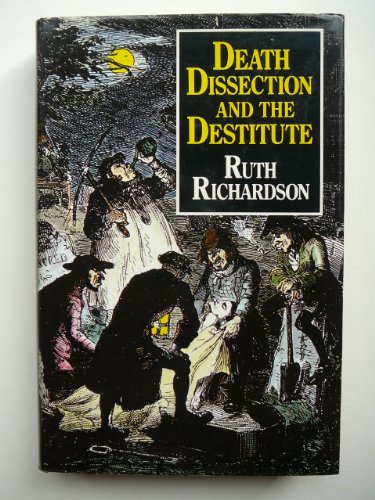 9780710209191: Death, Dissection and the Destitute: The Politics of the Corpse in Pre-Victorian Britain