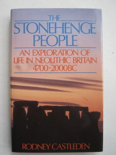 The Stonehenge People: An Exploration of Life in Neolithic Britain, 4700-2000 Bc