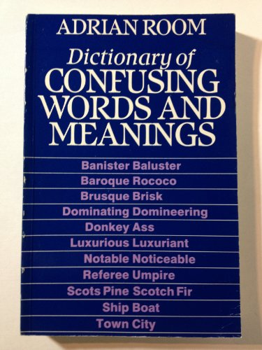Dictionary of Confusing Words and Meanings: Adrian Room