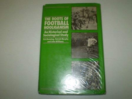 9780710213365: The Roots of Football Hooliganism