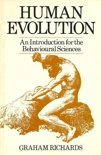 Human Evolution: An Introduction for the Behavioural: Richards, Graham