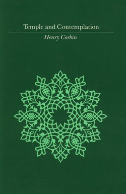 Temple and Contemplation (Islamic Texts and Contexts): Corbin, Henry