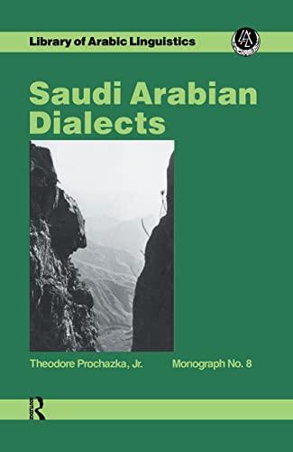 Saudi Arabian Dialects (Library of Arabic Linguistics,: Theodore Prochazka, Jr.