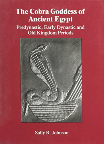 The Cobra Goddess of Ancient Egypt: Predynastic, Early Dynastic and Old Kingdom Periods: Johnson, ...