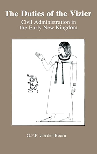 The Duties of the Vizier: Civil Administration in the Early New Kingdom (Hardback): G. P. F. Van ...