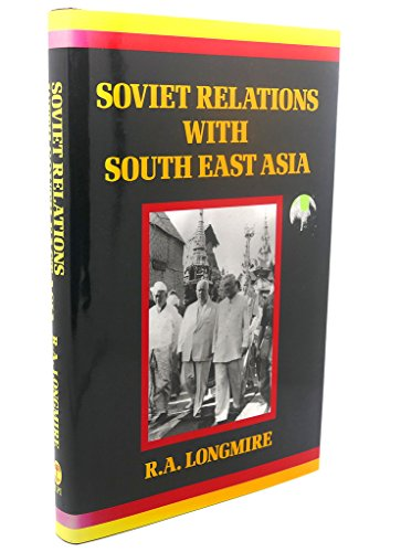 Soviet Relations With South East Asia - A Historical Survey: Longmire, R A