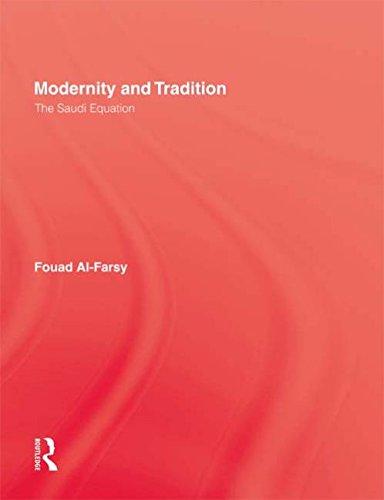 Modernity and Tradition: The Saudi Equation: Al-Farsy, Fouad