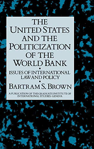 9780710304247: United States and The Politicization of the World Bank: Issues of International Law and Policy (A Publication of the Graduate Institute of International Studies, Geneva)