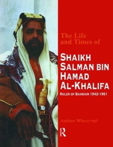 The life and times of Shaikh Salman bin Hamad Al-Khalifa : Ruler of Bahrain, 1942-1961.: Wheatcroft...