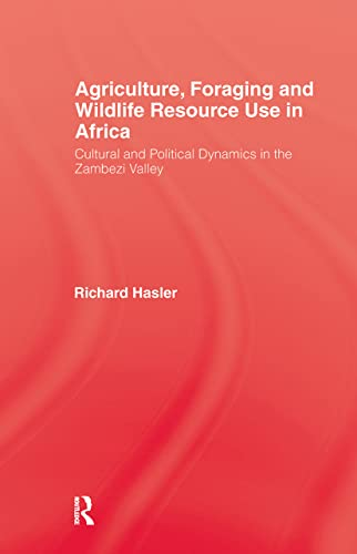 Agriculture, Foraging, and Wildlife Resource Use in Africa: Cultural and Political Dynamics in th...