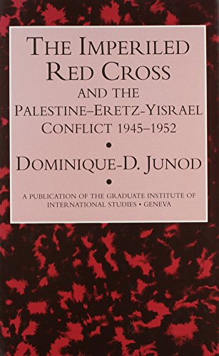 9780710305190: The Imperiled Red Cross and the Palestine-Eretz-Yisrael Conflict, 1945-1952: The Influence of Institutional Concerns on a Humanitarian Operation