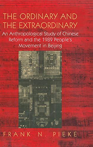 The Ordinary and the Extraordinary : An Anthropological Study of Chinese Reform and the 1989 People...
