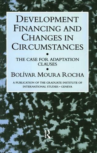 Development financing and changes in circumstances : the case for adaptation clauses.: Rocha, ...