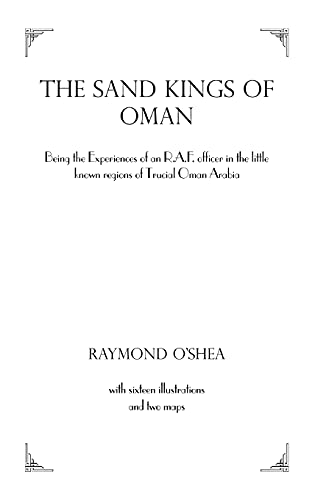 9780710306753: Sand Kings Of Oman: Being the Experiences of an R.A.F. Officer in the Little Known Regions of Trucial Oman, Arabia (Kegan Paul Arabia Library)