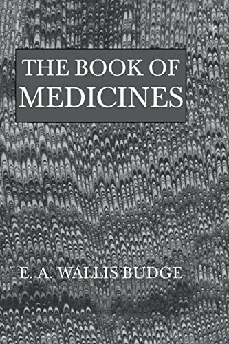 The Book of Medicines: Ancient Syrian Anatomy, Pathology and Therapeutics: E. A. Wallis Budge