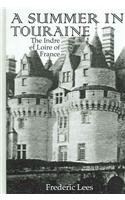 A Summer in Touraine: The Indre et Loire of France (Travellers): Frederic Lees