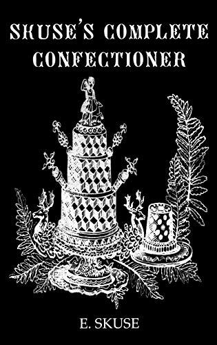 Skuse's Complete Confectioner: E. Skuse