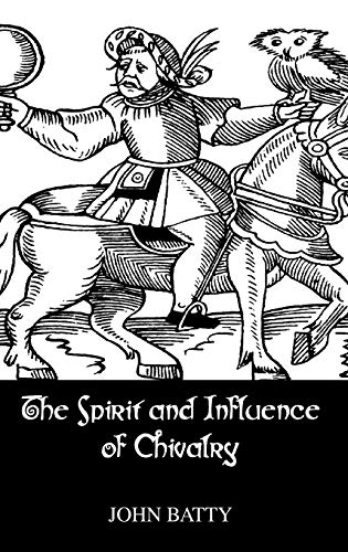 The Spirit and Influence of Chivalry (Kegan Paul Library of Chivalry): John Batty