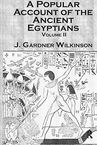 A Popular Account of the Ancient Egyptians: Vol 2