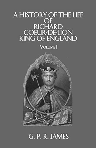 A History of the Life of Richard Coeur-de-Lion, King of England (Library of Chivalry). 2 volumes.: ...