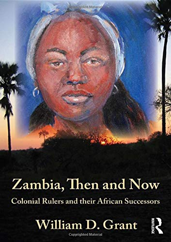 9780710313430: Zambia Then And Now: Colonial Rulers and their African Successors (Kegan Paul Africa Library)
