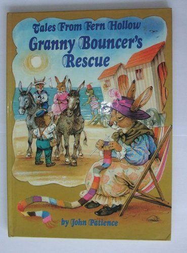 TALES FROM FERN HOLLOW GRANNY BOUNCER'S RESCUE: JOHN PATIENCE