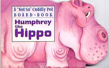"Humphrey the Hippo (A ""Not So"" Cuddly Pet Board Book) (0710511469) by Ken Morton"