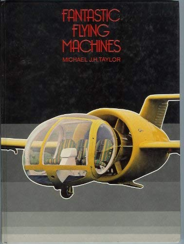 Fantastic Flying Machines (0710601255) by Michael J.H. Taylor