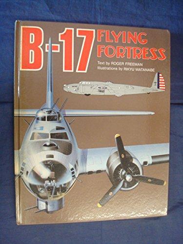 B-17 Flying Fortress.: Roger Freeman. Illustrated by Rikyu Watanabe.