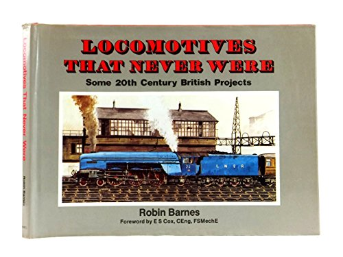Locomotives That Never Were (0710603266) by Robin Barnes