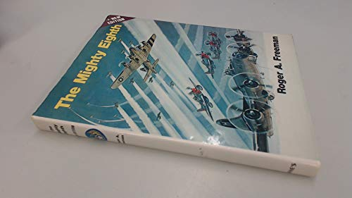 THE MIGHTY EIGHTH: UNITS, MEN AND MACHINES (A HISTORY OF THE US 8TH AIR FORCE): Freeman, Roger A.