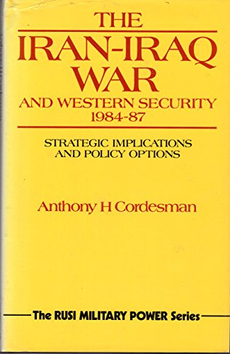9780710604965: The Iran-Iraq War and Western Security 1984-87: Strategic Implications and Policy Operations (Strategic Defence Studies Series)