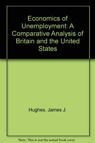 The economics of unemployment: A comparative analysis of Britain and the United States: James J ...
