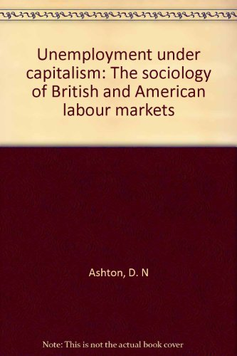 9780710801630: Unemployment under capitalism: The sociology of British and American labour markets