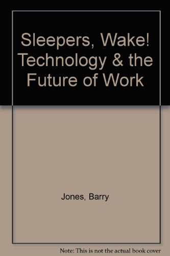Sleepers, Wake!: Technology and the Future of Work: Jones, Barry
