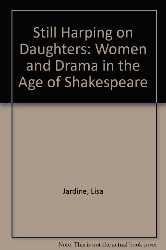 9780710804365: Still harping on daughters: Women and drama in the Age of Shakespeare