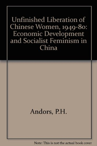 9780710804488: Unfinished Liberation of Chinese Women, 1949-80: Economic Development and Socialist Feminism in China