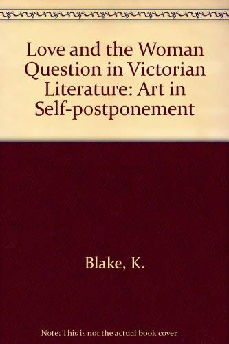 9780710805607: Love and the Woman Question in Victorian Literature: Art in Self-postponement