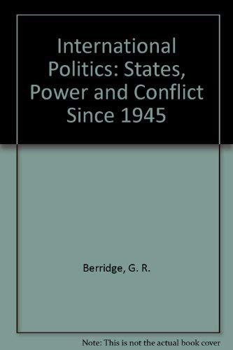 International Politics: States, Power and Conflict Since 1945: G. R. Berridge