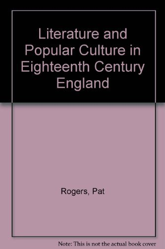 Literature and Popular Culture in Eighteenth Century England: Rogers, Pat
