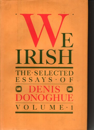 We Irish: The Selected Essays, Volume 1 Donoghue, Denis