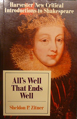 All's Well That Ends Well: Twayne's New Critical Introductions to Shakespeare. (9780710810168) by Sheldon P. Zitner