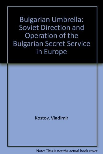Bulgarian Umbrella: Soviet Direction and Operation of the Bulgarian Secret Service in Europe: ...